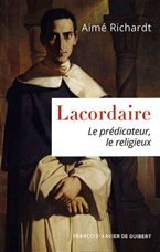 Lacordaire : le prédicateur, le religieux