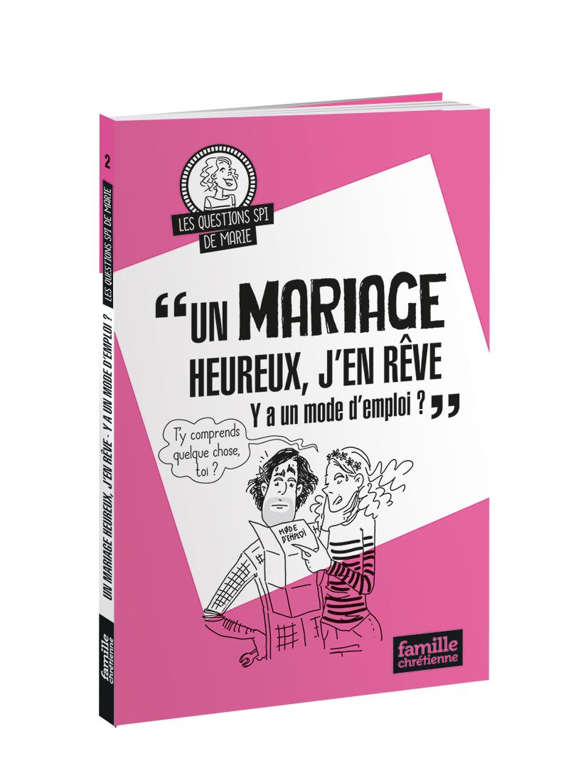 Un mariage heureux, j'en rêve… Y'a un mode d'emploi ?